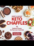 Sweet & Savory Keto Chaffles: 75 Delicious Treats for Your Low-Carb Diet