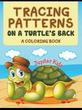 Tracing Patterns on a Turtle's Back (A Coloring Book)