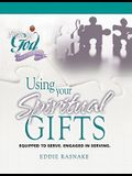Using Your Spiritual Gifts: Equipped to Serve, Engaged in Serving (Following God Discipleship Series)