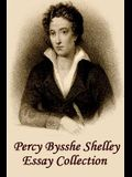 Percy Bysshe Shelley - Essays: Insightful, Masterful Essays and Musings on Poetry, Love, Metaphysics and the Future