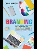 Branding: Lo que necesita saber acerca de la construcción de su marca personal y el crecimiento de su pequeña empresa utilizando