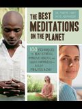 The Best Meditations on the Planet: 100 Techniques to Beat Stress, Improve Health, and Create Happiness - In Just Minutes a Day