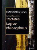 Reasonable Logic: Ludwig Wittgenstein's Tractatus Logico-Philosophicus