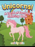 Unicorns! a Land of Fantasy Coloring Book