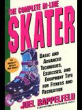 The Complete In-Line Skater: Basic and Advanced Techniques, Exercises, and Equipment Tips for Fitness and Recreation