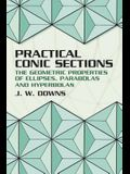 Practical Conic Sections: The Geometric Properties of Ellipses, Parabolas and Hyperbolas