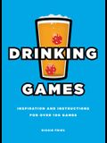 Drinking Games: Inspiration and Instructions for Over 100 Games