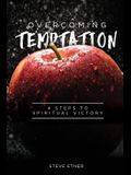Overcoming Temptation: 4 Steps to Spiritual Victory