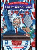 The Bailey School Kids #49: Werewolves Don't Run for President