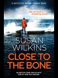 Close to the Bone: An addictive crime thriller with edge-of-your-seat suspense