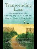 Transcending Loss: Understanding the Lifelong Impact of Grief and How to Make It Meaningful