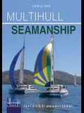 Multihull Seamanship: An A-Z of Skills for Catamarans & Trimarans / Cruising & Racing