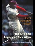 God Almighty Hisself: The Life and Legacy of Dick Allen