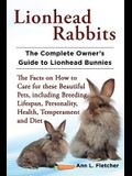 Lionhead Rabbits The Complete Owner's Guide to Lionhead Bunnies The Facts on How to Care for these Beautiful Pets, including Breeding, Lifespan, Perso