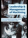 Leadership & Management of Machining: How to Integrate Technology, Robust Processes, and People to Win!