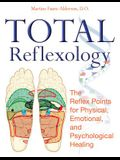 Total Reflexology: The Reflex Points for Physical, Emotional, and Psychological Healing