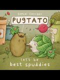 Pugtato, Let's Be Best Spuddies