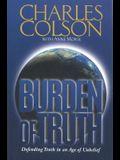 Burden of Truth: Defending Truth in an Age of Unbelief