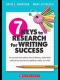 7 Keys to Research for Writing Success: An Acclaimed Author and a Literacy Specialist Unlock the Secrets to Getting Ready to Write