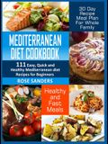 Mediterranean Diet Cookbook: 600 Quick, Easy and Healthy Mediterranean Diet Recipes for Beginners: Healthy and Fast Meals with 30-Day Recipe Meal P