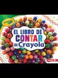 El Libro de Contar de Crayola (R) (the Crayola (R) Counting Book) = The Crayola Counting Book
