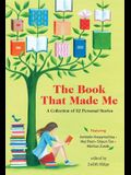 The Book That Made Me: A Collection of 32 Personal Stories