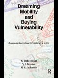 Dreaming Mobility and Buying Vulnerability: Overseas Recruitment Practices in India