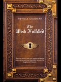 Neville Goddard The Wish Fulfilled: Imagination, Not Facts, Create Your Reality
