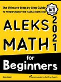 ALEKS Math for Beginners: The Ultimate Step by Step Guide to Preparing for the ALEKS Math Test