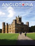 Anglotopia Magazine - Issue #5 - The Anglophile Magazine Downton Abbey, WI, Alfred the Great, The Spitfire, London Uncovered and More!: The Anglophile