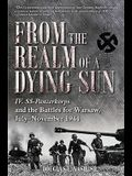 From the Realm of a Dying Sun. Volume I: IV. Ss-Panzerkorps and the Battles for Warsaw, July-November 1944