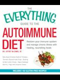 The Everything Guide to the Autoimmune Diet: Restore Your Immune System and Manage Chronic Illness with Healing, Nourishing Foods