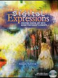 Digital Expressions: Creating Digital Art with Adobe Photoshop Elements [With CDROM]