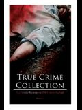 True Crime Collection - Real Murder Mysteries in 19th Century England (Illustrated): Real Life Murders, Mysteries & Serial Killers of the Victorian Ag