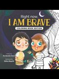 Right Now, I Am Brave: Coloring Book Edition