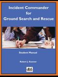 Incident Commander for Ground Search and Rescue: Student Manual