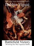 Battlefield Victory: Winning the War Against Satan