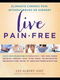 Live Pain-Free: Eliminate Chronic Pain Without Drugs or Surgery