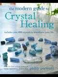 The Modern Guide to Crystal Healing: Includes Over 400 Crystals to Transform Your Life