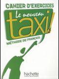 Le Nouveau Taxi: Niveau 2 Cahier D'Exercices