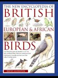 The New Encyclopedia of British, European & African Birds: An Illustrated Guide and Identifier to Over 500 Birds, Profiling Habitat, Behaviour, Nestin