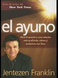 El Ayuno: Abra la puerta a una relación más profunda,  íntima y poderosa con Dios (Spanish Edition)