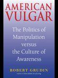 American Vulgar: The Politics of Manipulation Versus the Culture of Awareness