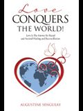 Love Conquers the World!: Love Is The Answer For Racial And Societal Healing And Reconciliation