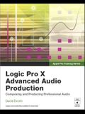 Logic Pro X Advanced Audio Production: Composing and Producing Professional Audio