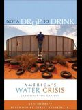 Not a Drop to Drink: America's Water Crisis (and What You Can Do)