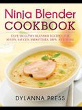 Ninja Blender Cookbook: Fast Healthy Blender Recipes for Soups, Sauces, Smoothies, Dips, and More