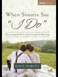 When Sinners Say I Do Video Series: Discovering the Power of the Gospel for Marriage