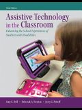 Assistive Technology in the Classroom: Enhancing the School Experiences of Students with Disabilities, Enhanced Pearson eText with Loose-Leaf Version ... Edition) (What's New in Special Education)