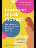 Hormone Repair Manual: Every woman's guide to healthy hormones after 40